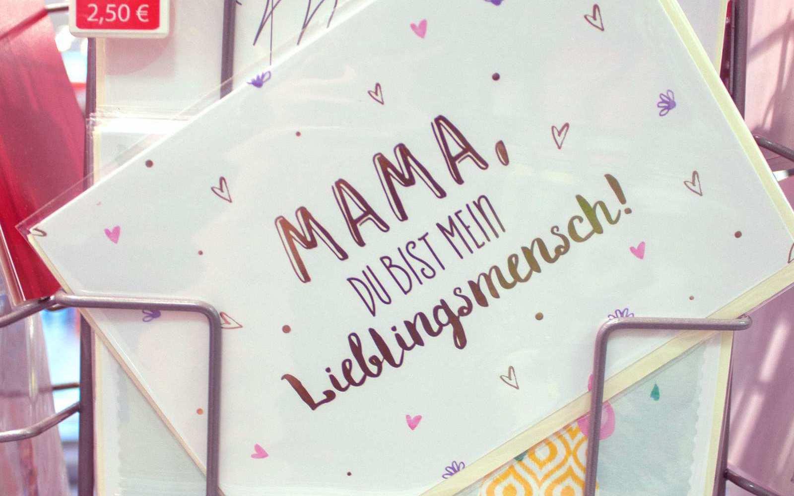 Die Karte von MÜLLER drückt aus, was unsere Mama für uns ist: Der Lieblingsmensch!
